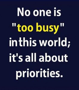 No one is too busy om this world it's all about priorities