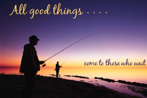 all-good-things-come-to-those-who-wait