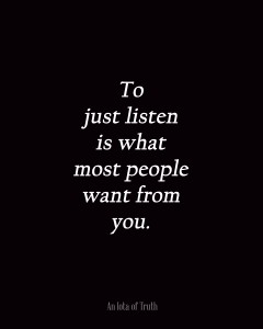 To-just-listen-is-what-most-people-want-from-you.-8x10