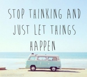 40992-Stop-Thinking-And-Just-Let-Things-Happen