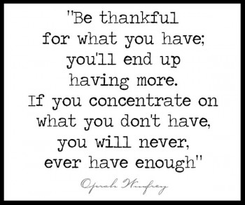 Be-thankful-for-what-you-have-youll-end-up-having-more-If-you-concentrate-on-what-you-dont-have-you-will-never-ever-have-enough-Oprah-Winfrey