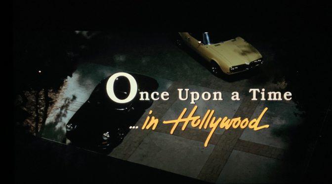 クエンティン・タランティーノ監督が描いた1969年のハリウッドでの・・:映画『ワンス・アポン・ア・タイム・イン・ハリウッド』鑑賞記